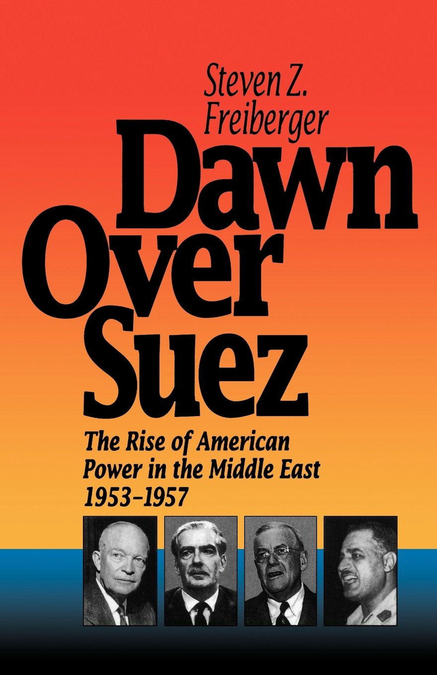 Dawn Over Suez: The Rise of American Power in the Middle East, 1953-1957