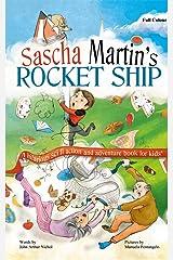 Sascha Martin's Rocket-Ship: A hilarious sci fi action and adventure book for kids (Sascha Martin's Misadventures 1) Kindle Edition