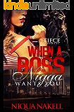 When A Boss Nigga Wants You