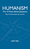 Humanism: The 10 Most Asked Questions: Plus 75 More Short Q's and A's