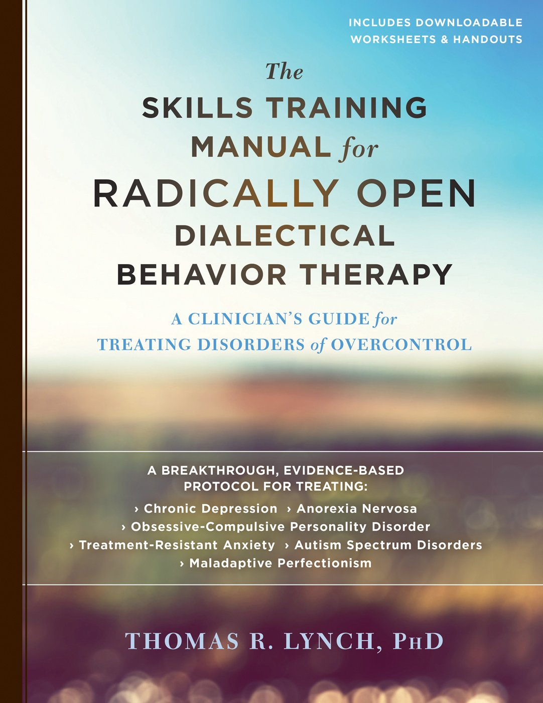 Amazon.com: The Skills Training Manual for Radically Open Dialectical  Behavior Therapy: A Clinician's Guide for Treating Disorders of Overcontrol  ...