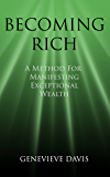 Becoming Rich: A Method for Manifesting Exceptional Wealth (A Course in Manifesting Book 4)