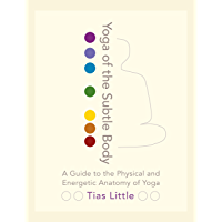 Yoga of the Subtle Body: A Guide to the Physical and Energetic Anatomy of Yoga (English Edition)