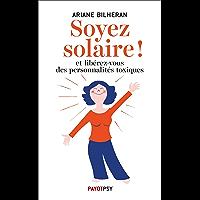 Soyez solaire !: Et libérez-vous des personnalités toxiques. (Payot Psy)