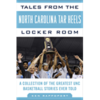 Tales from the North Carolina Tar Heels Locker Room: A Collection of the Greatest UNC Basketball Stories Ever Told…