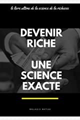 DEVENIR RICHE, UNE SCIENCE EXACTE (Comment devenir et rester riche longtemps): Le livre ultime de la science de la richesse (French Edition) Kindle Edition