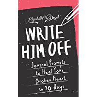 Write Him Off: Journal Prompts to Heal Your Broken Heart in 30 Days: Journal Series (English Edition)