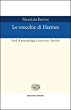 Le orecchie di Hermes: Studi di antropologia e letterature classiche (Biblioteca Einaudi Vol. 96)