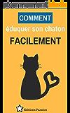 Comment Éduquer Son Chaton Facilement + 1 Bonus Offert [livre chat - éduquer son chat - dressage chat]