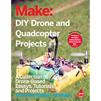 Make: DIY Drone And Quadcopter Projects - A Collection of Drone-Based Essays, Tutorials, and Projects
