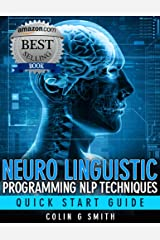 Neuro Linguistic Programming NLP Techniques - Quick Start Guide Kindle Edition