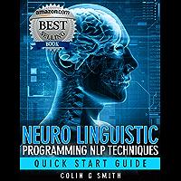Neuro Linguistic Programming NLP Techniques - Quick Start Guide