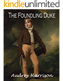 The Foundling Duke - A Regency Romance (The Foundling Series Book 1)