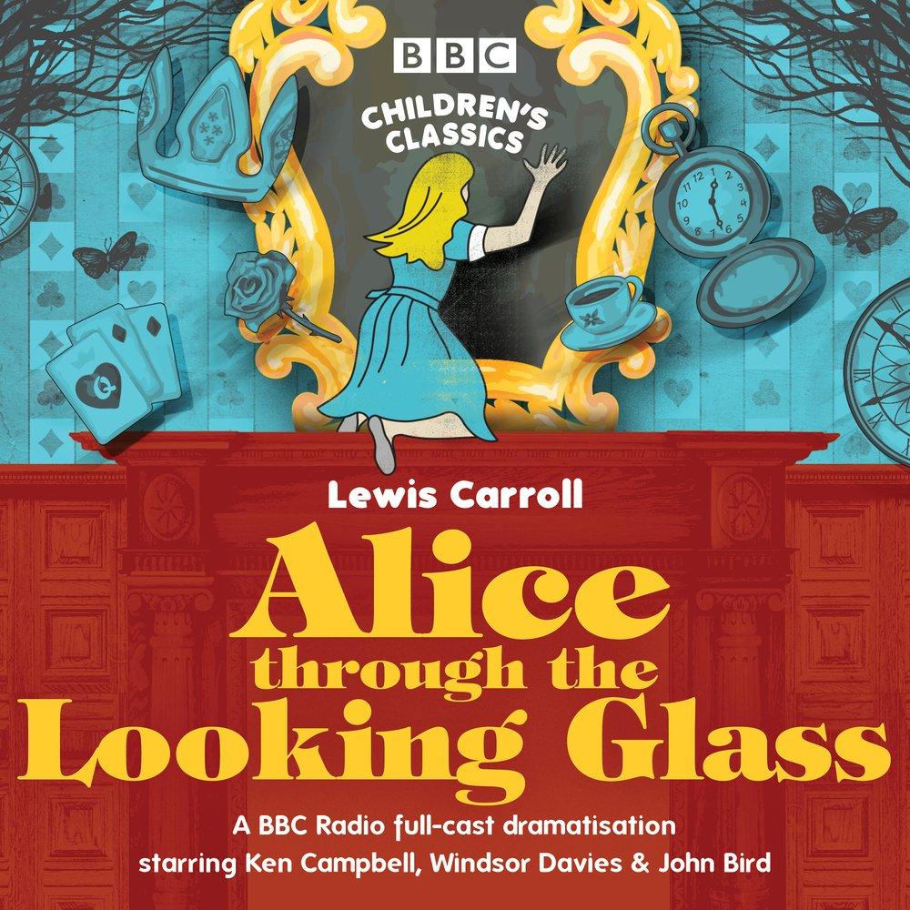 Alice through the Looking Glass: A BBC Radio Full-Cast Dramatisation (BBC Children's Classics) pdf epub