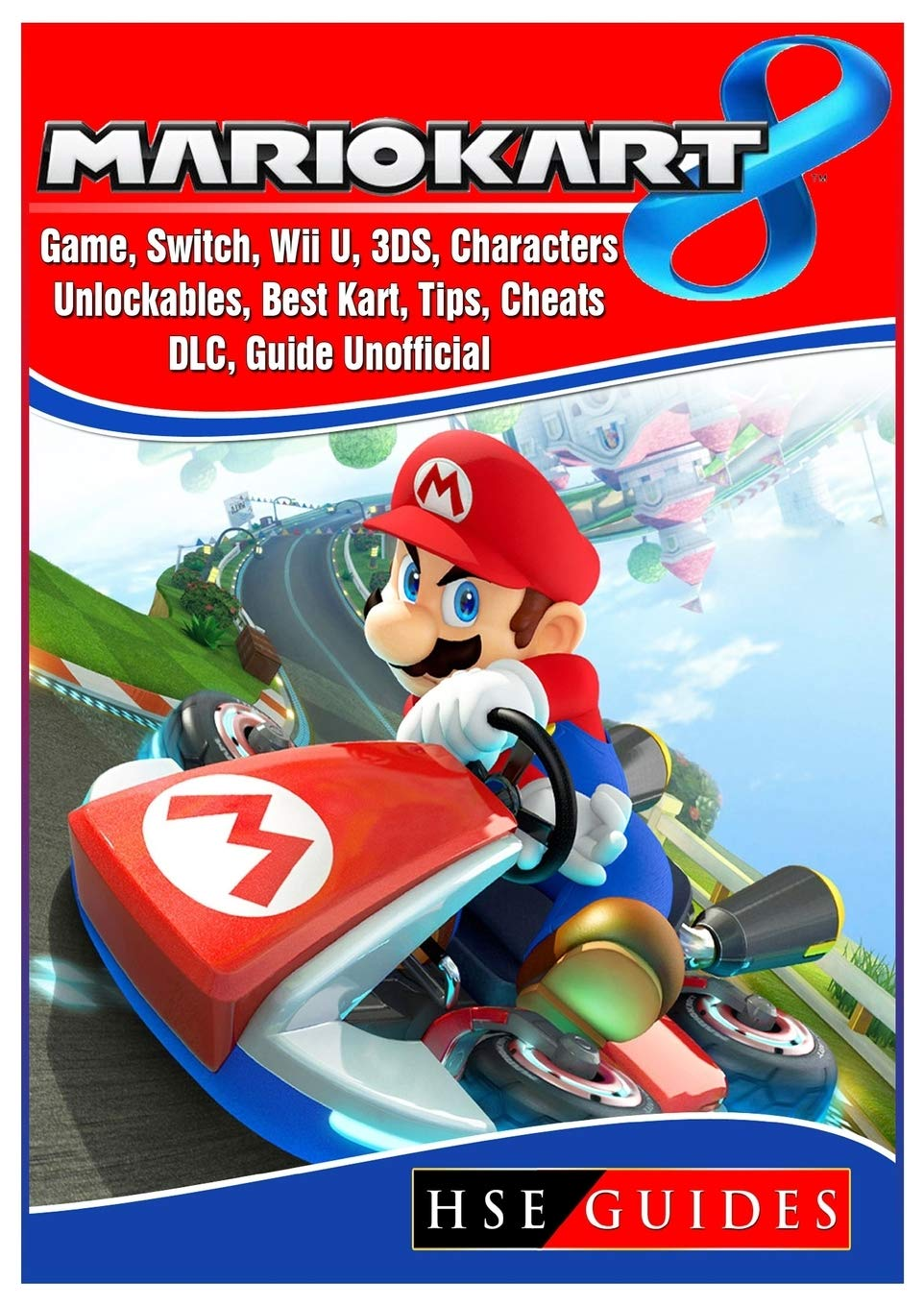 Mario Kart 8 Game, Switch, Wii U, 3DS, Characters, Unlockables, Best Kart, Tips, Cheats, DLC, Guide Unofficial: Amazon.es: Guides, HSE: Libros en idiomas extranjeros