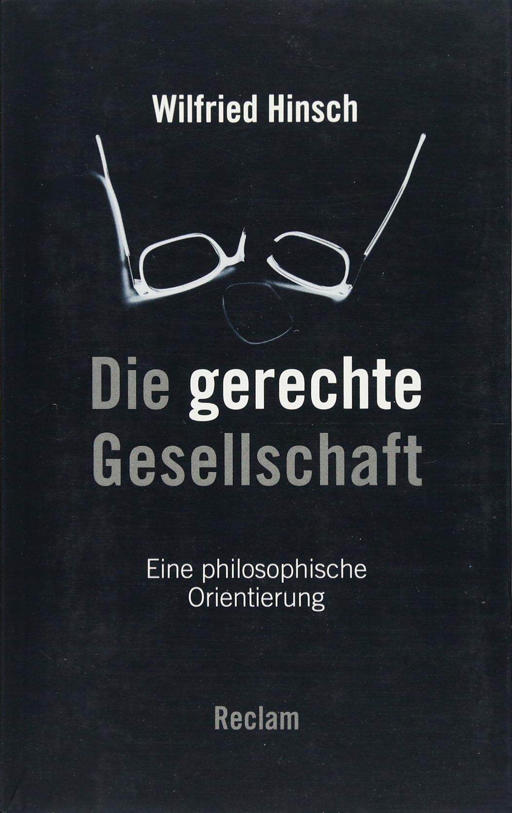 Die gerechte Gesellschaft: Eine philosophische Orientierung Taschenbuch – 16. März 2016 Wilfried Hinsch Reclam Philipp jun. GmbH