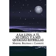 A la luna, a ti, mi cielo, y a mis queridas estrellas: El diario de un amor platónico... (Spanish Edition) Nov 14, 2014