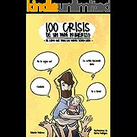100 crisis de un papá primerizo: El libro que todos los padres deben leer (Spanish Edition)