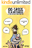 100 crisis de un papá primerizo: El libro que todos los padres deben leer