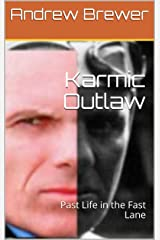 Karmic Outlaw: Past Life in the Fast Lane Kindle Edition