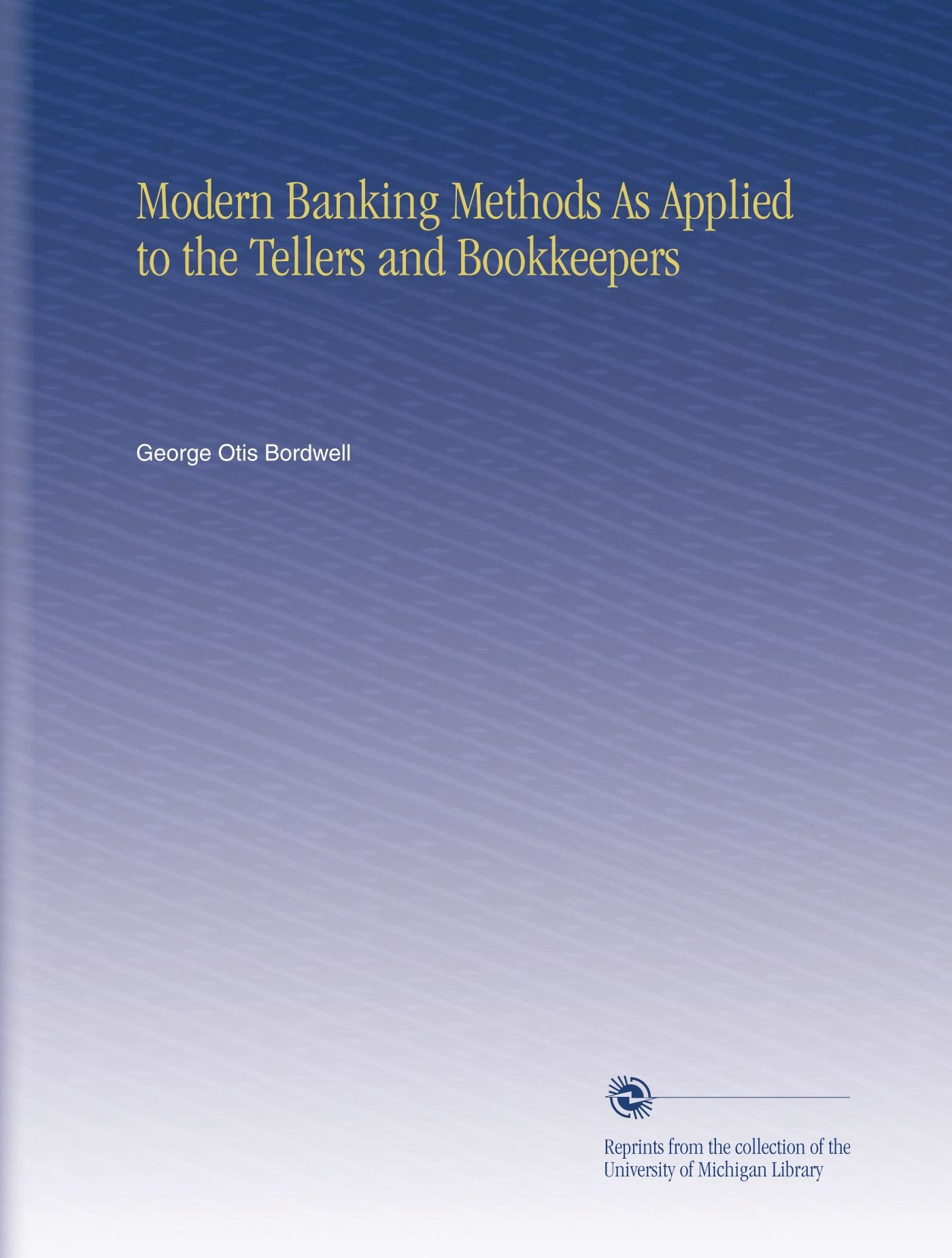 Download Modern Banking Methods As Applied to the Tellers and Bookkeepers ebook