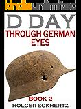 D DAY Through German Eyes BOOK 2 - More hidden stories from June 6th 1944 (D DAY - Through German Eyes)
