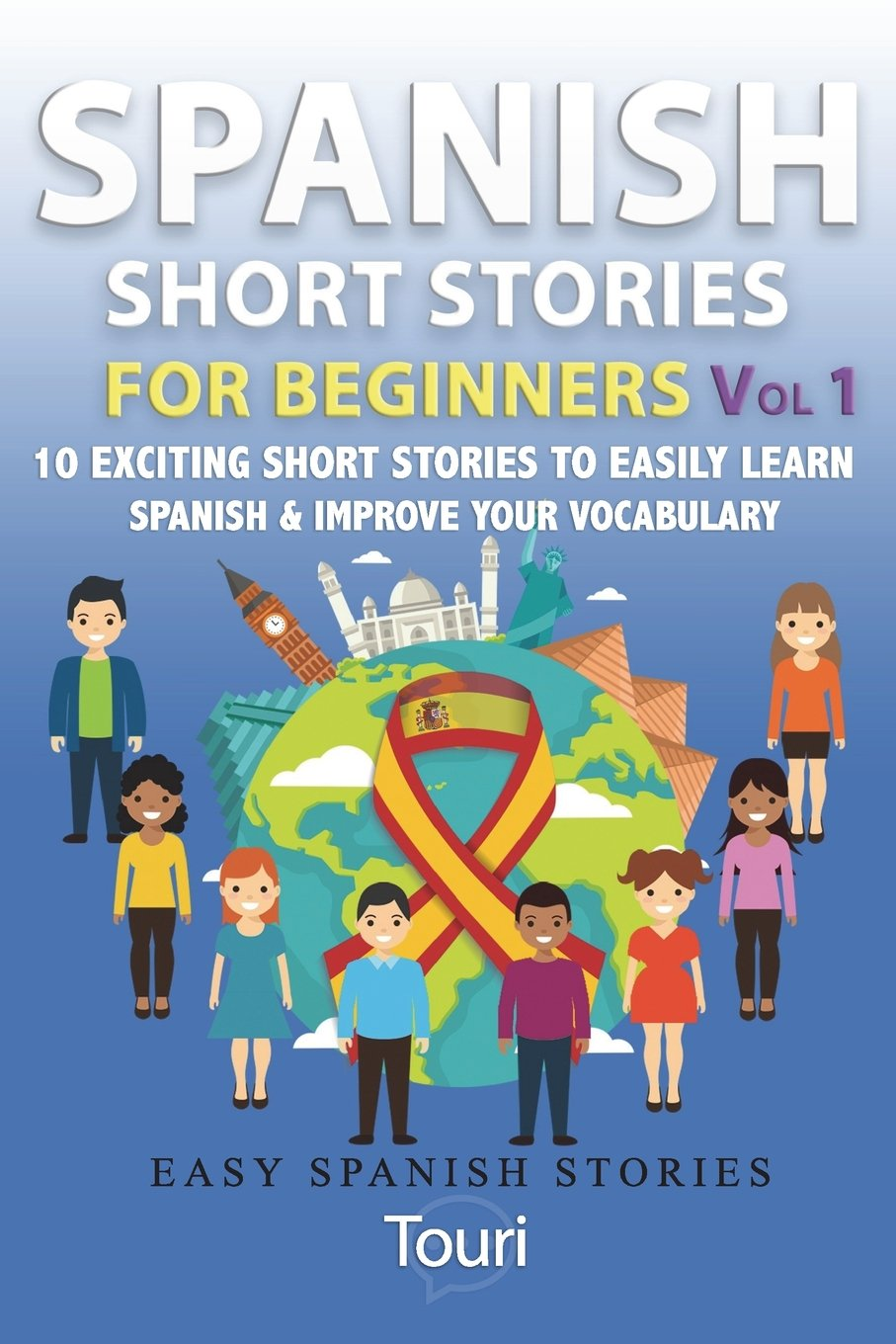 Read Online Spanish Short Stories for Beginners: 10 Exciting Short Stories to Easily Learn Spanish & Improve Your Vocabulary (Easy Spanish Stories Book) (Volume 1) pdf epub