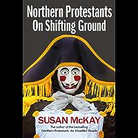 Northern Protestants: On Shifting Ground (English Edition)