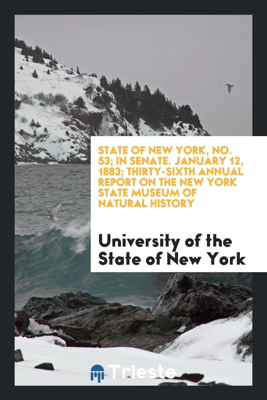 State of New York, No. 53; In Senate. January 12, 1883; Thirty-Sixth Annual Report on the New York State Museum of Natural History pdf epub