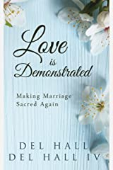 Love is Demonstrated: Making Marriage Sacred Again Kindle Edition