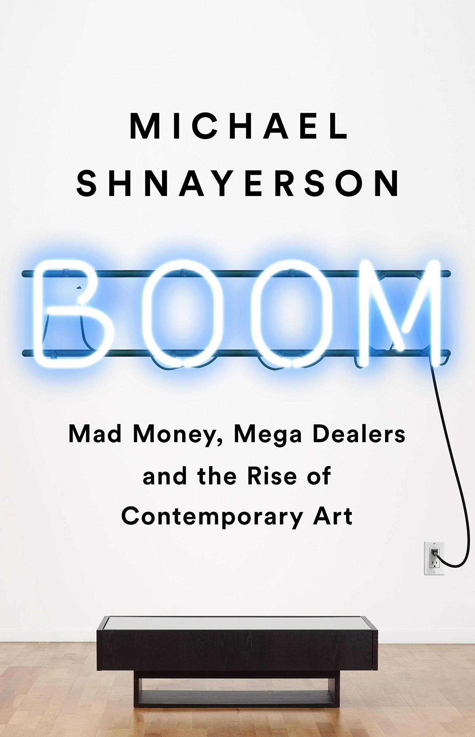Boom Mad Money Mega Dealers And The Rise Of Contemporary Art Kindle Edition By Shnayerson Michael Arts Photography Kindle Ebooks Amazon Com