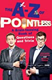 The A-Z of Pointless: A brain-teasing bumper book of questions and trivia (Pointless Books)