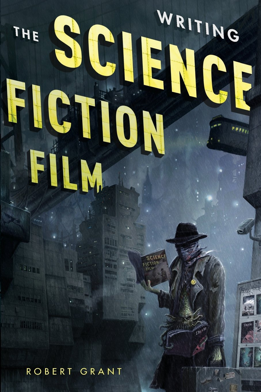 Writing the Science Fiction Film: Robert Grant: 9781615931361 ...