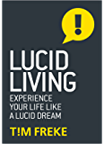 Lucid Living: Experience Your Life Like a Lucid Dream
