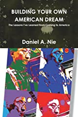 Building Your Own American Dream: The Lessons I've Learned from Coming to America Paperback