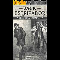 Jack, o estripador: Os chocantes assassinatos e mente doentia do maior serial killer de Londres