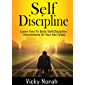 SELF-DISCIPLINE: Learn How To Build Self-Discipline  And Achieve All Your Set Goals (Time Management, Willpower, Mental Toughness, Habits, Focus, Self-Control, Positive Mindset) (English Edition)