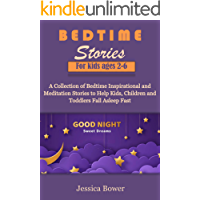 BEDTIME STORIES FOR KIDS AGES 2-6: A Collection of Bedtime Inspirational and Meditation Stories to Help Kids, Children and Toddlers Fall Asleep Fast (Unique Bedtime Stories Book 1)