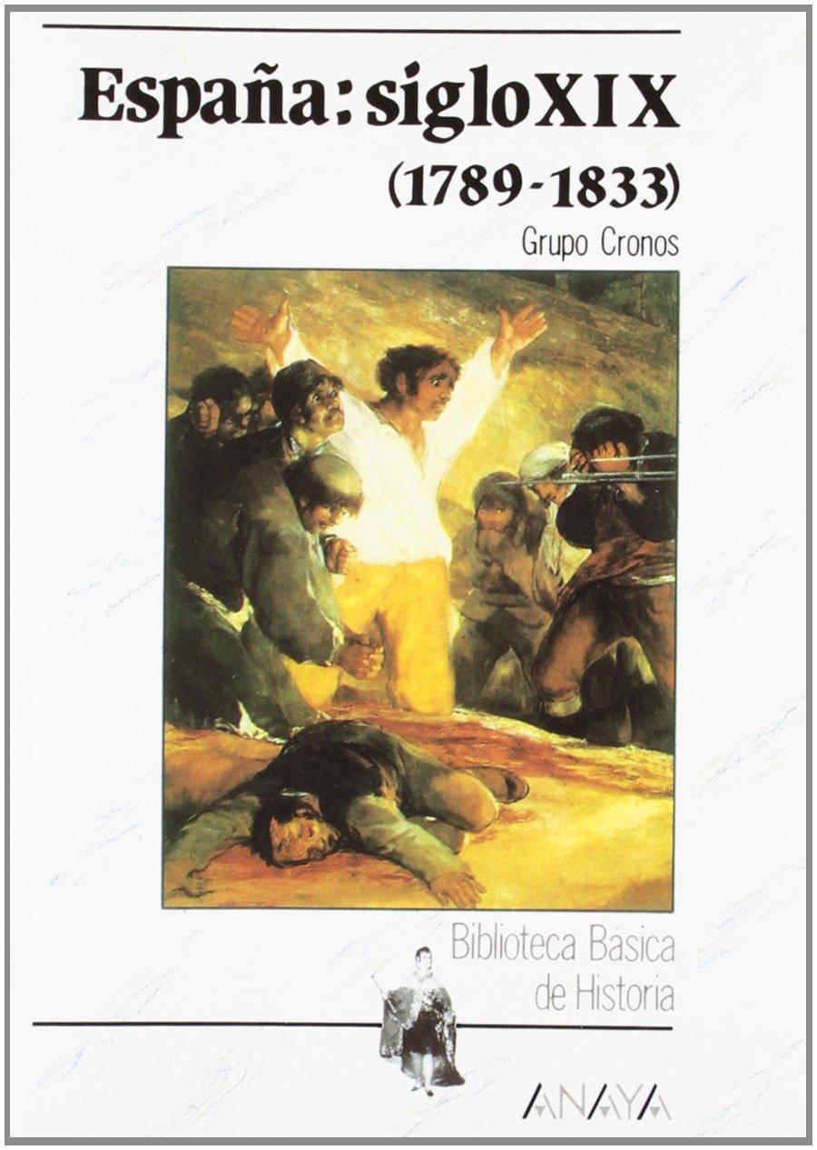 España: siglo XIX 1789-1833 : La Espana Del Siglo Xix 1789 - 1833 Historia - Biblioteca Básica De Historia - Serie «General»: Amazon.es: Grupo Cronos: Libros