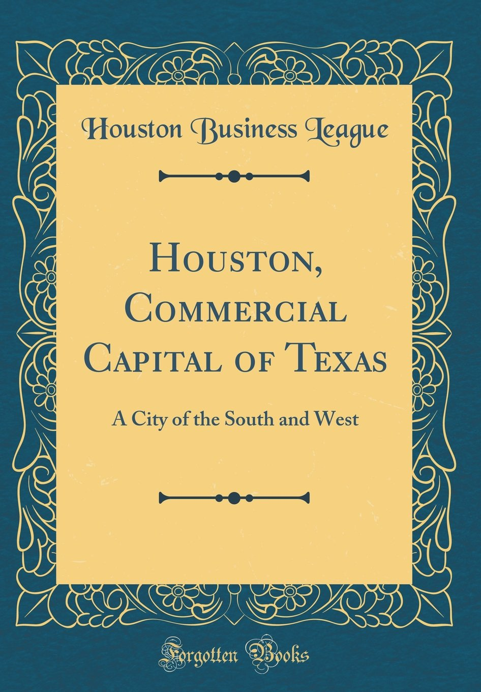 Download Houston, Commercial Capital of Texas: A City of the South and West (Classic Reprint) pdf