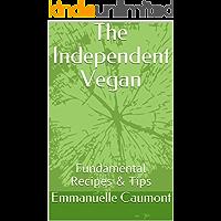 The Independent Vegan: Fundamental Recipes & Tips (English Edition)