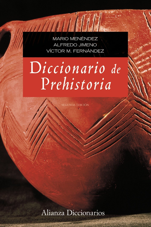 Diccionario de prehistoria: Segunda edición (Alianza Diccionarios (Ad)) Tapa dura – 29 ago 2011 Mario Menéndez Fernández Alfredo Jimeno Martínez 8420653012 1880926