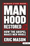 Manhood Restored - Study Guide: How the Gospel Makes Men Whole