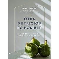 Otra nutrición es posible: Disfruta de una alimentación consciente, integral y natural (Salud y Bienestar)