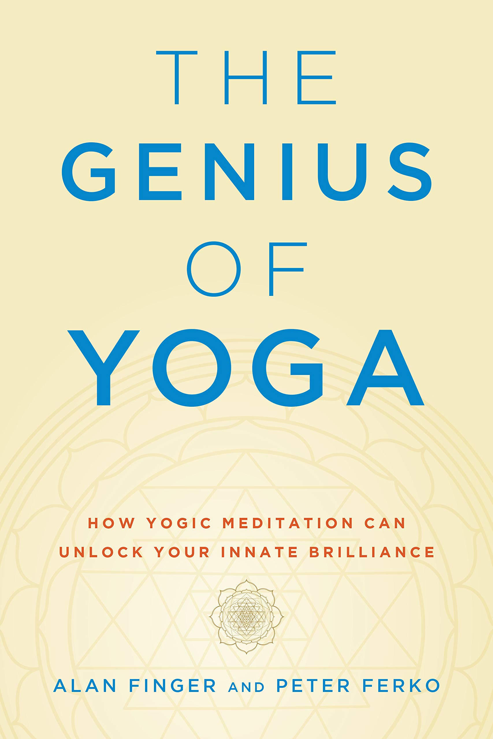 The Genius of Yoga: How Yogic Meditation Can Unlock Your ...