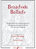 Broadside Ballads: Songs from the Streets, Taverns, Theatres and Countryside of 17th Century England (Faber Edition)