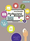 Professione Blogger. Crea, gestisci e lavora con il tuo blog (Lavoro Web)