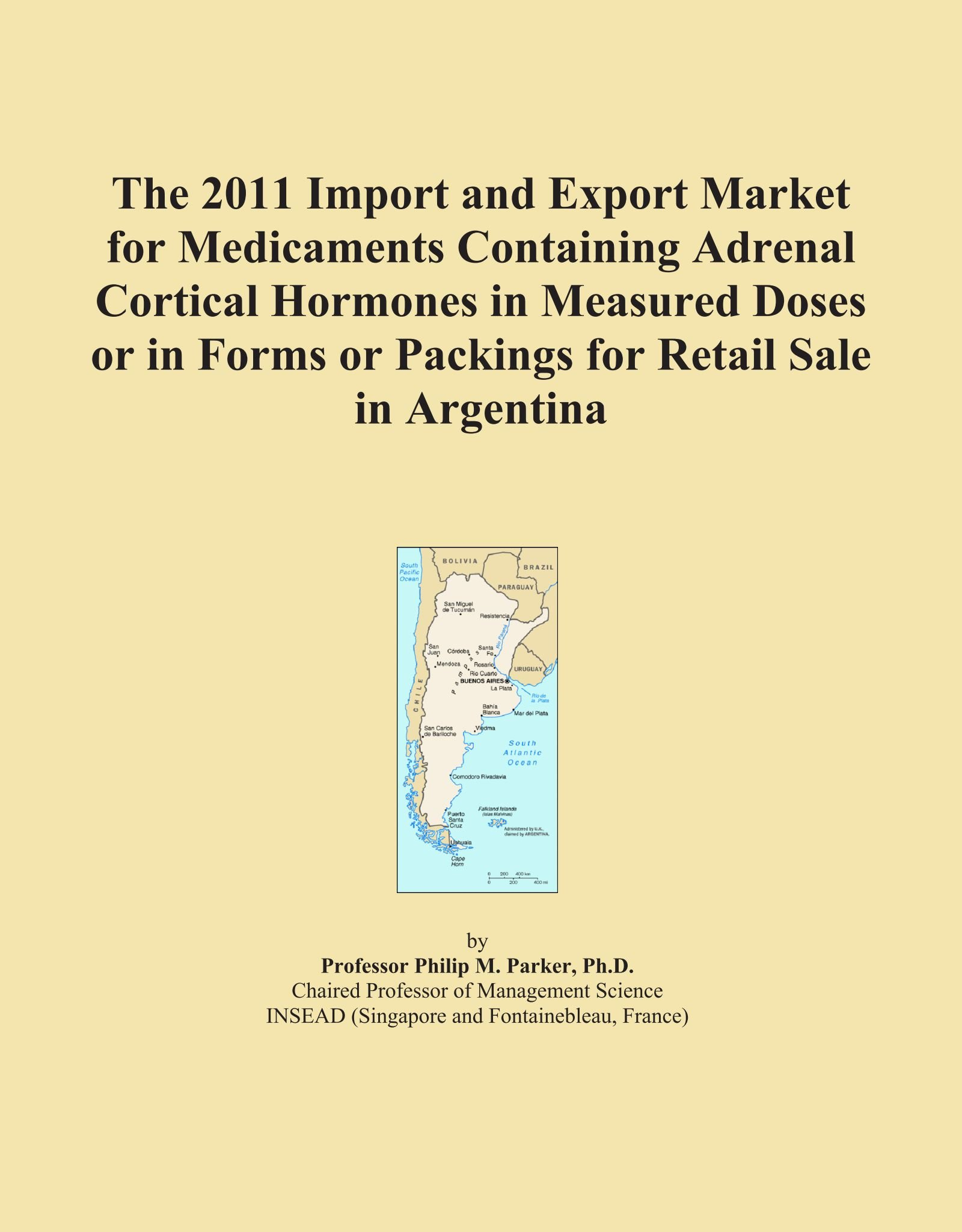 Read Online The 2011 Import and Export Market for Medicaments Containing Adrenal Cortical Hormones in Measured Doses or in Forms or Packings for Retail Sale in Argentina pdf