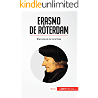 Erasmo de Róterdam: El príncipe de los humanistas (Historia)