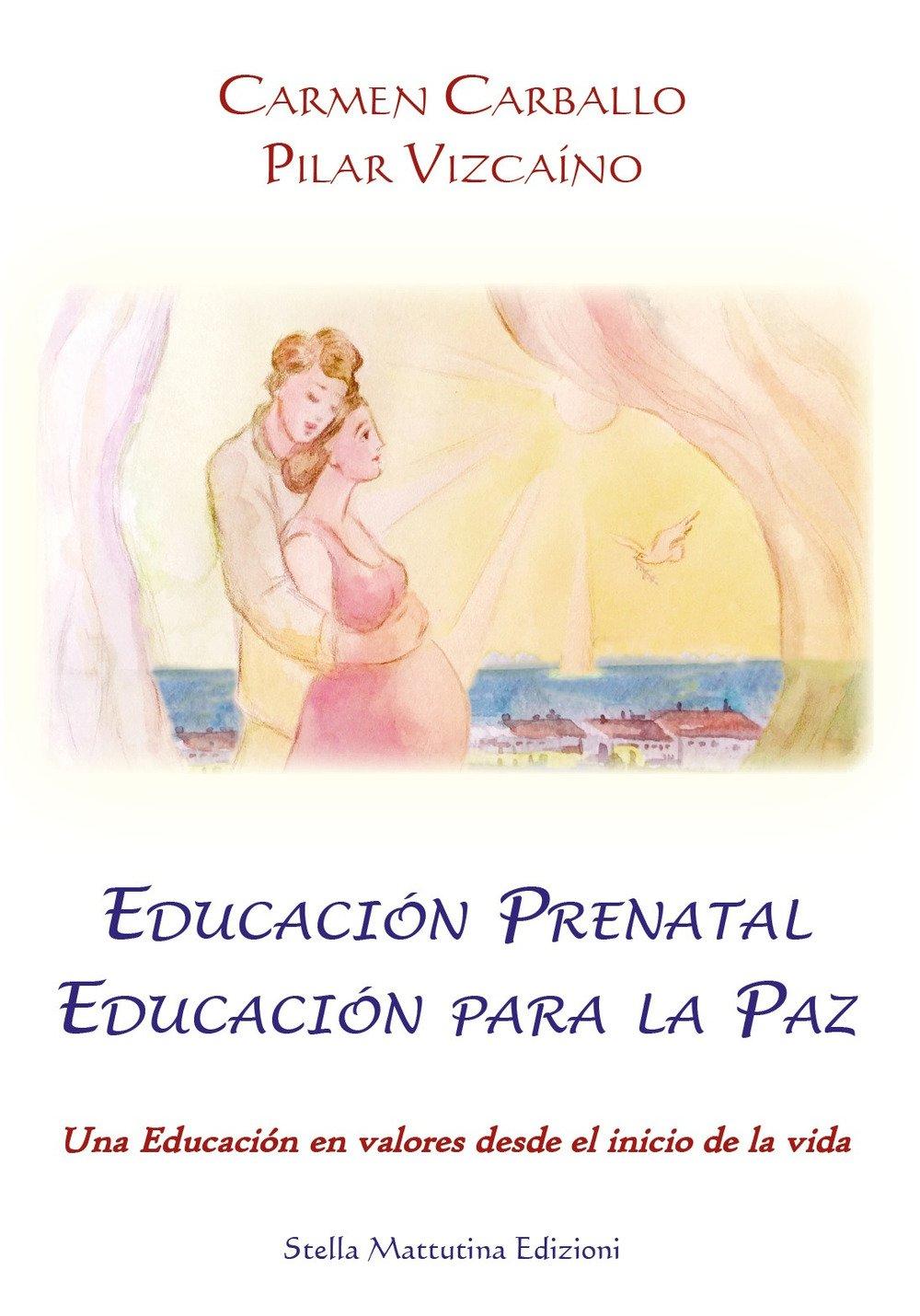 Educación prenatal educación para la paz. Una educación en valores desde el inicio de la vida: Amazon.es: Carmen Carballo, Pilar Vizcaíno, ...